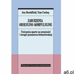 Zaburzenia obsesyjno-kompulsyjne. Poradnik z ćwiczeniami opartymi na uważności i terapii poznawczo-b - ogłoszenia A6.pl