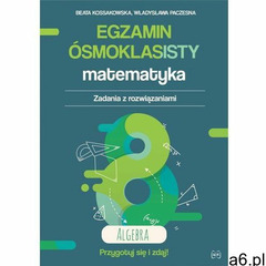 Egzamin ósmoklasisty. Matematyka. Zadania z rozwiązaniami. Algebra - ogłoszenia A6.pl