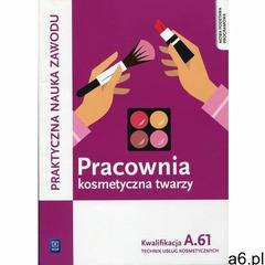 Pracownia kosmetyczna twarzy. Wykonywanie zabiegów kosmetycznych twarzy. Kwalifikacja A.61Praktyczna - ogłoszenia A6.pl