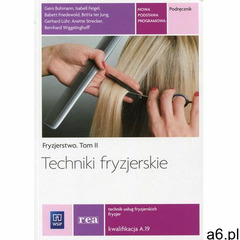 Techniki fryzjerskie Fryzjerstwo Tom 2 Podręcznik Kwalifikacja A.19 - ogłoszenia A6.pl