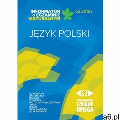 Informator Maturalny J. polski od 2015 r. OMEGA - Praca zbiorowa, oprawa broszurowa - ogłoszenia A6.pl