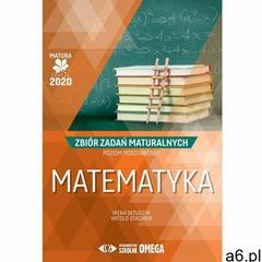 Matematyka Matura 2020 Zbiór zadań maturalnych Poziom podstawowy (9788372677204) - ogłoszenia A6.pl