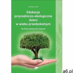 Edukacja przyrodniczo-ekologiczna dzieci w wieku.. - Mirosława Parlak, Mirosława Parlak - ogłoszenia A6.pl