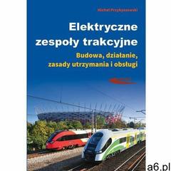 Elektryczne zespoły trakcyjne Budowa, działanie, zasady utrzymania i obsługi (160 str.) - ogłoszenia A6.pl