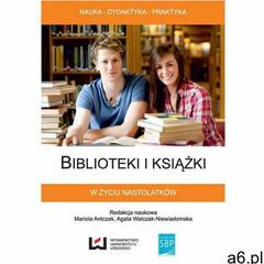 Biblioteki i książki w życiu nastolatków - Biblioteki i książki w życiu nastolatków (red.) - ogłoszenia A6.pl