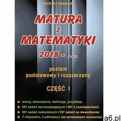 Matura z matematyki 2018-... cz.1 / Poziom podstawowy i rozszerzony - Andrzej Kiełbasa, Andrzej Kieł - ogłoszenia A6.pl