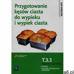 PRZYGOTOWANIE KĘSÓW CIASTA DO WYPIEKU I WYPIEK CIASTA. KWALIFIKACJA T.3.3. - KRYSTYNA JAROSZ, Jarosz - ogłoszenia A6.pl
