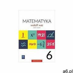Matematyka Wokół nas SP 6 Zbiór zadań WSIP - Helena Lewicka, Marianna Kowalczyk, Teresa Rzepec (9788 - ogłoszenia A6.pl