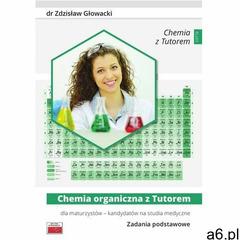 Chemia organiczna z Tutorem dla maturzystów - kandydatów na studia medyczne Zadania podstawowe (2017 - ogłoszenia A6.pl