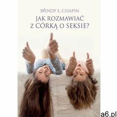 Jak rozmawiać z córką o seksie?, oprawa broszurowa - ogłoszenia A6.pl