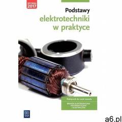 Podstawy elektrotechniki w praktyce Podręcznik do nauki zawodu Branża elektroniczna informatyczna i  - ogłoszenia A6.pl