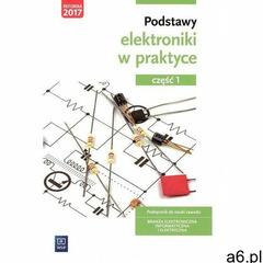 Podstawy Elektroniki w Praktyce 1. Podręcznik do Nauki Zawodu. Branża Elektroniczna, Informatyczna i - ogłoszenia A6.pl