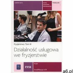 Działalność usługowa we fryzjerstwie Fryzjer Kwalifikacja A.19 Fryzjerstwo tom. 3 podręcznik / REA - - ogłoszenia A6.pl