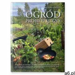 Ogród probiotyczny. Jak uprawiać warzywa i owoce i nie zwariować. - ogłoszenia A6.pl