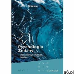 Psychologia zmiany najskuteczniejsze narzędzia pracy z ludzkimi emocjami, zachowaniami i myśleniem - - ogłoszenia A6.pl