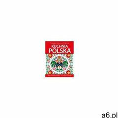 Kuchnia polska. Tradycyjna, domowa, świąteczna (2020) - ogłoszenia A6.pl