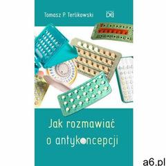 Jak rozmawiać o antykoncepcji - Tomasz P. Terlikowski (9788364451096) - ogłoszenia A6.pl