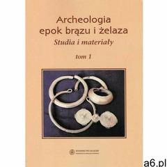 Archeologia epok brązu i żelaza. Studia i materiały, t. 1 - Jacek Gackowski - ebook - ogłoszenia A6.pl