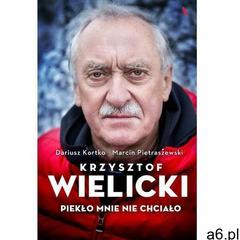 Krzysztof Wielicki Piekło mnie nie chciało - Kortko Dariusz, Pietraszewski Marcin (9788326829666) - ogłoszenia A6.pl