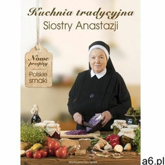 Kuchnia tradycyjna Siostry Anastazji BR - s. Anastazja Pustelnik FDC - książka - ogłoszenia A6.pl