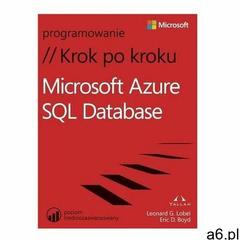 Microsoft Azure SQL Database Krok po kroku. - Lobel Leonard, Boyd Eric D. - książka - ogłoszenia A6.pl