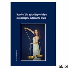 Hudební dílo a plagiát pohledem muzikologie a autorského práva Kramář, Václav - ogłoszenia A6.pl