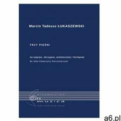 Trzy pieśni na sopran, skrzypce, wiolonczelę.. - Marcin Tadeusz Łukaszewski - książka (9790801566676 - ogłoszenia A6.pl