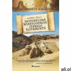 Historyczna wiarygodność Starego Testamentu. Sekrety Biblii - Palla Alfred J. - książka - ogłoszenia A6.pl