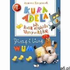 Kura Adela Jak kura zrobiła umywalkę - piszę i liczę [Krzyżanek Joanna] - ogłoszenia A6.pl
