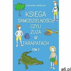 Księga samodzielności, czyli Zuza w tarapatach T.2 Przemysław Jakóbczyk (9788396004406) - ogłoszenia A6.pl