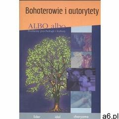 Albo albo Bohaterowie i autorytety - Praca zbiorowa (9771230080070) - ogłoszenia A6.pl