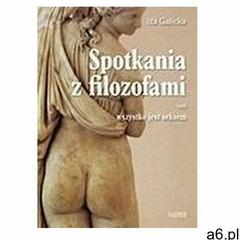 Spotkania z filozofami czyli wszystko jest.. - Iza Galicka - książka - ogłoszenia A6.pl
