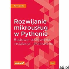 Rozwijanie mikrousług w pythonie budowa testowanie instalacja I skalowanie (280 str.) - ogłoszenia A6.pl