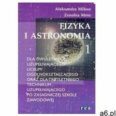 Fizyka i astronomia 1 LU i TU REA Miłosz Aleksandra, Mróz Zenobia (8371417948) - ogłoszenia A6.pl