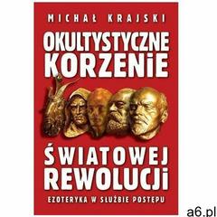 Okultystyczne korzenie światowej rewolucji. Ezoteryka w służbie postępu - Krajski Michał - książka - ogłoszenia A6.pl
