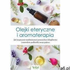 Olejki eteryczne i aromaterapia- bezpłatny odbiór zamówień w Krakowie (płatność gotówką lub kartą). - ogłoszenia A6.pl
