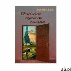 Podróże życiem zwane - Stanisława Kalus, oprawa broszurowa - ogłoszenia A6.pl
