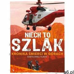 Niech to szlak! Kronika śmierci w górach - Kuraś Bartłomiej - książka (9788326845987) - ogłoszenia A6.pl