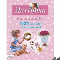 Martynka Moje robótki 100% pomysłów dla dziewczynek - Dostawa 0 zł (2016) - ogłoszenia A6.pl