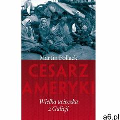 Cesarz Ameryki. Wielka ucieczka z Galicji - Martin Pollack (2017) - ogłoszenia A6.pl