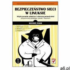 Bezpieczeństwo sieci w Linuksie. Wykrywanie ataków i obrona przed nimi za pomocą iptables, psad i fw - ogłoszenia A6.pl