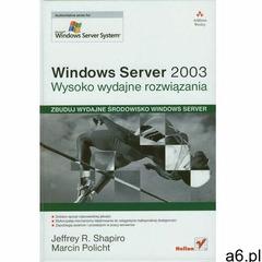 Windows Server 2003. Wysoko wydajne rozwiązania - Shapiro Jeffrey R., Policht Marcin - książka - ogłoszenia A6.pl