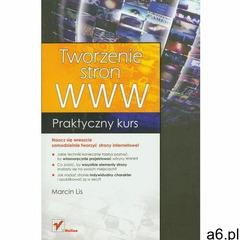 Tworzenie stron WWW. Praktyczny kurs - Marcin Lis, oprawa miękka - ogłoszenia A6.pl