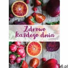 Zdrowo każdego dnia - Praca zbiorowa, praca zbiorowa - ogłoszenia A6.pl