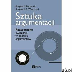 Sztuka argumentacji. Rozszerzone ćwiczenia w badaniu argumentów - Szymanek Krzysztof, Wieczorek Krzy - ogłoszenia A6.pl