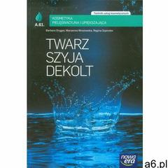 Twarz, szyja, dekolt. Kosmetyka pielęgnacyjna i upiększająca. Technik usług kosmetycznych (978832671 - ogłoszenia A6.pl