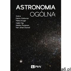 Astronomia Ogólna - Hannu Karttunen,pekka Kröger,heikki Oja (9788301208080) - ogłoszenia A6.pl