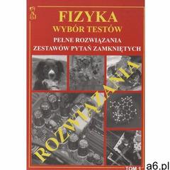 FIZYKA WYBÓR TESTÓW ROZWIĄZANIA TOM 1 (2007) - ogłoszenia A6.pl