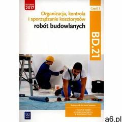 Organizacja, kontrola i sporządzanie kosztorysów robót budowlanych. Kwalifikacja BD.21. Podręcznik d - ogłoszenia A6.pl