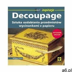 Decoupage Sztuka ozdabiania przedmiotów wycinankami z papieru (2013) - ogłoszenia A6.pl